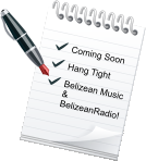 Coming Soon Hang Tight Belizean Music  &  BelizeanRadio!